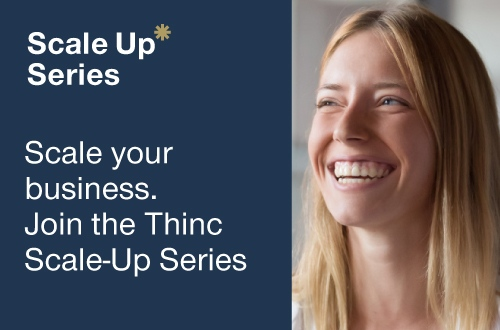 Scale your business. Join the Thinc Scale-Up Series